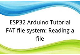ESP32 Arduino Tutorial 26. FAT file system: Reading a file