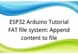 ESP32 Arduino Tutorial 27. FAT file system: Append content to file