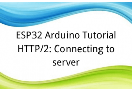 ESP32 Arduino Tutorial 30. HTTP/2: Connecting to server