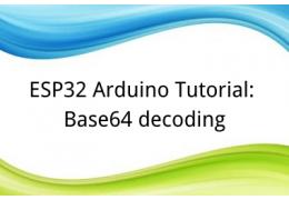ESP32 Arduino Tutorial: 34. Base64 decoding