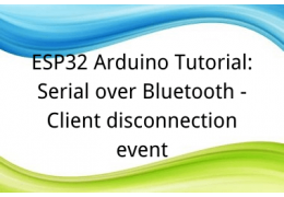 ESP32 Arduino Tutorial: 39. Serial over Bluetooth - Client disconnection event
