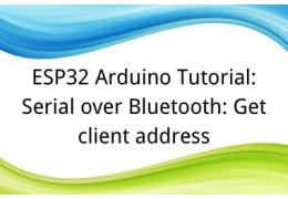 ESP32 Arduino Tutorial: 40. Serial over Bluetooth: Get client address