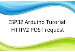 ESP32 Arduino Tutorial: 41. HTTP/2 POST request