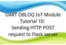 UART OBLOQ IoT Module Tutorial 10: Sending HTTP POST request to Flask server