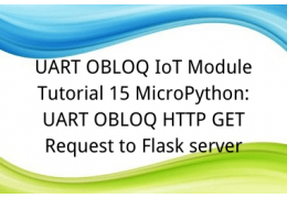 UART OBLOQ IoT Module Tutorial 15 MicroPython: UART OBLOQ HTTP GET Request to Flask server