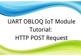 UART OBLOQ IoT Module Tutorial 9: HTTP POST Request
