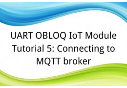 UART OBLOQ IoT Module Tutorial 5: Connecting to MQTT broker