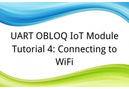 UART OBLOQ IoT Module Tutorial 4: Connecting to WiFi