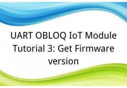 UART OBLOQ IoT Module Tutorial 3: Get Firmware version