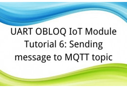 UART OBLOQ IoT Module Tutorial 6: Sending message to MQTT topic