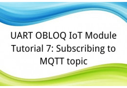 UART OBLOQ IoT Module Tutorial 7: Subscribing to MQTT topic