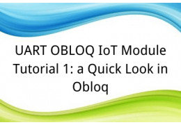 UART OBLOQ IoT Module Tutorial 1: a Quick Look in Obloq