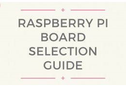 Raspberry Pi Board Selection Guide