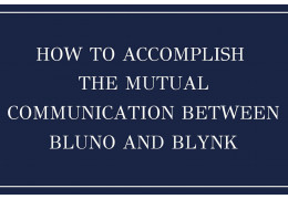How to Accomplish the Mutual Communication Between Bluno and Blynk